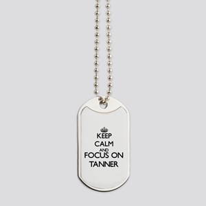 Keep Calm and Focus on Tanner Dog Tags