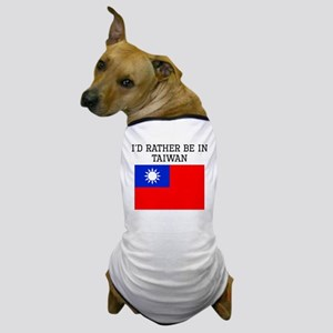 Id Rather Be In Taiwan Dog T-Shirt
