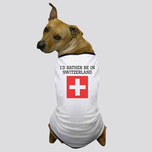 Id Rather Be In Switzerland Dog T-Shirt