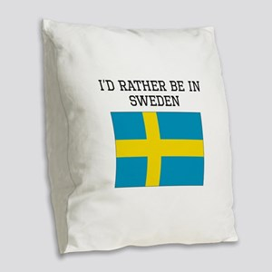 Id Rather Be In Sweden Burlap Throw Pillow