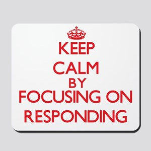 Keep Calm by focusing on Responding Mousepad