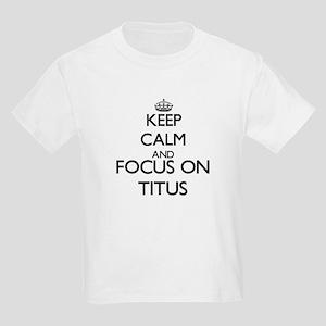 Keep Calm and Focus on Titus T-Shirt