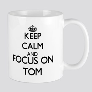 Keep Calm and Focus on Tom Mugs