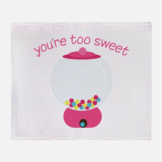 You're Too Sweet Throw Blanket