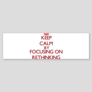 Keep Calm by focusing on Rethinking Bumper Sticker
