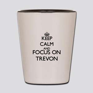 Keep Calm and Focus on Trevon Shot Glass
