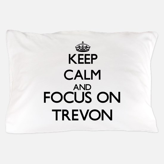 Keep Calm and Focus on Trevon Pillow Case
