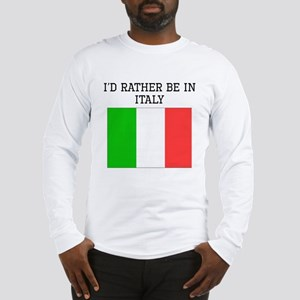 Id Rather Be In Italy Long Sleeve T-Shirt