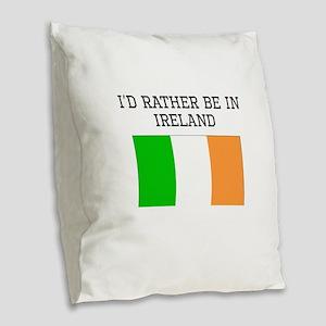 Id Rather Be In Ireland Burlap Throw Pillow