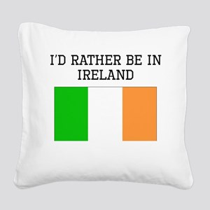 Id Rather Be In Ireland Square Canvas Pillow