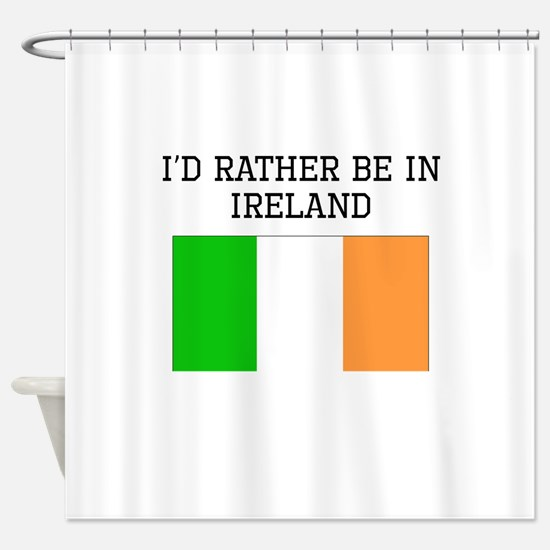 Id Rather Be In Ireland Shower Curtain