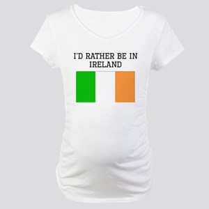 Id Rather Be In Ireland Maternity T-Shirt