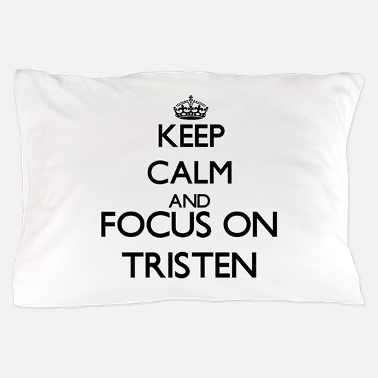 Keep Calm and Focus on Tristen Pillow Case