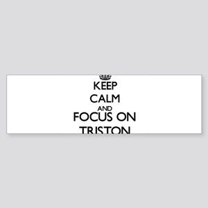 Keep Calm and Focus on Triston Bumper Sticker