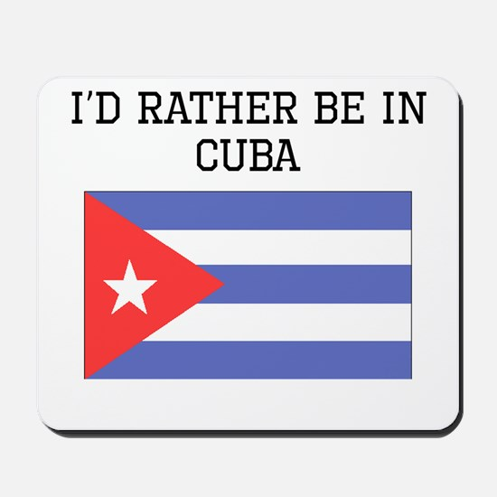 Id Rather Be In Cuba Mousepad