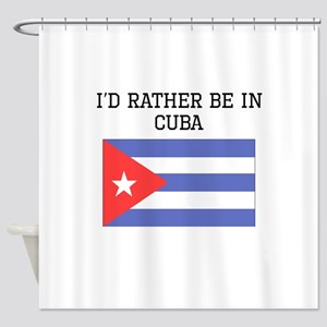 Id Rather Be In Cuba Shower Curtain