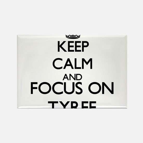 Keep Calm and Focus on Tyree Magnets