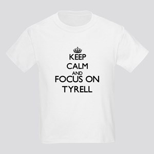Keep Calm and Focus on Tyrell T-Shirt