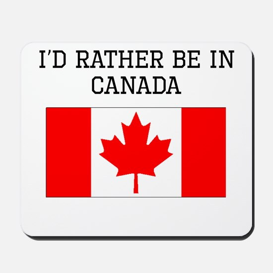 Id Rather Be In Canada Mousepad