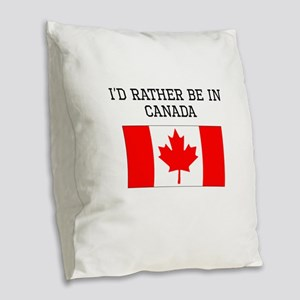 Id Rather Be In Canada Burlap Throw Pillow