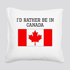 Id Rather Be In Canada Square Canvas Pillow