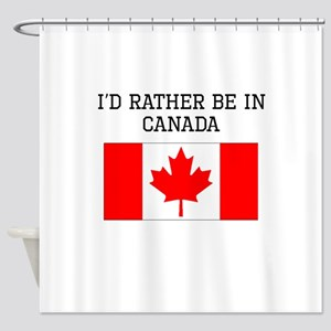 Id Rather Be In Canada Shower Curtain