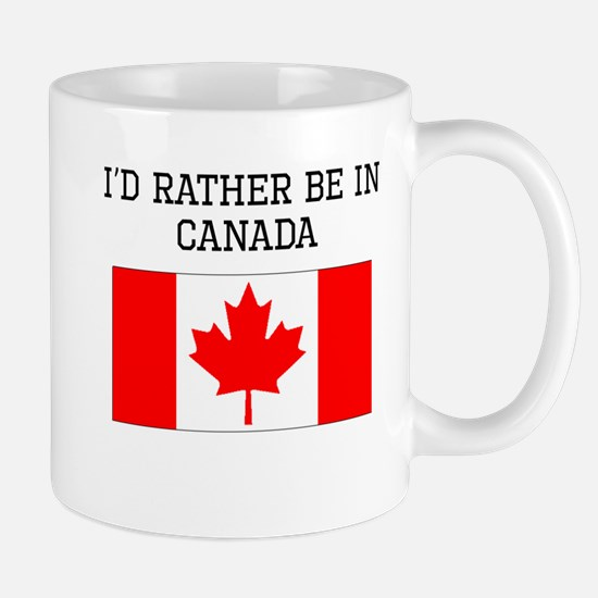 Id Rather Be In Canada Mugs