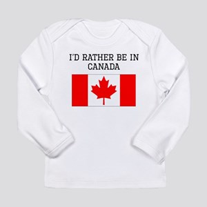 Id Rather Be In Canada Long Sleeve T-Shirt