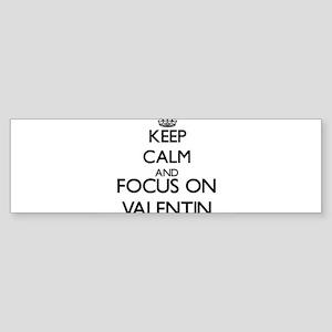 Keep Calm and Focus on Valentin Bumper Sticker