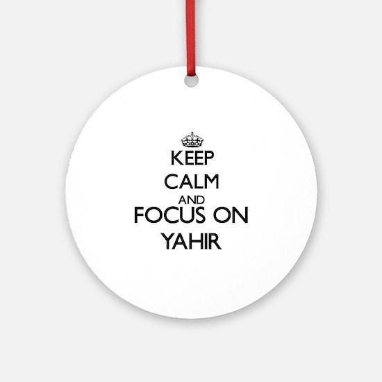 Keep Calm and Focus on Yahir Ornament (Round)