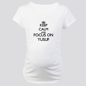 Keep Calm and Focus on Yusuf Maternity T-Shirt