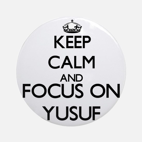 Keep Calm and Focus on Yusuf Ornament (Round)