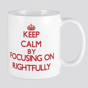 Keep Calm by focusing on Rightfully Mugs