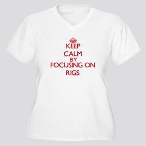 Keep Calm by focusing on Rigs Plus Size T-Shirt