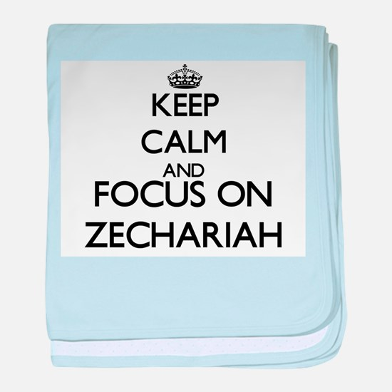 Keep Calm and Focus on Zechariah baby blanket