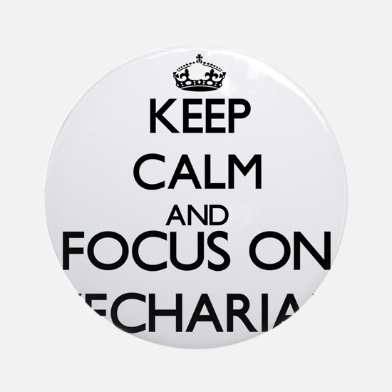 Keep Calm and Focus on Zechariah Ornament (Round)