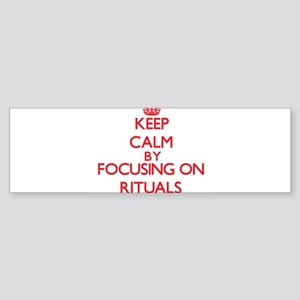 Keep Calm by focusing on Rituals Bumper Sticker