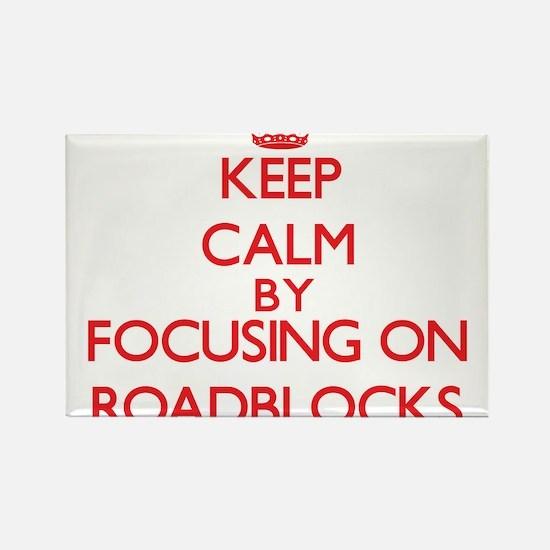 Keep Calm by focusing on Roadblocks Magnets