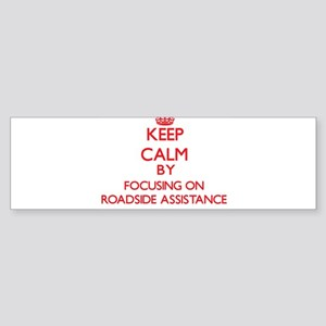 Keep Calm by focusing on Roadside A Bumper Sticker