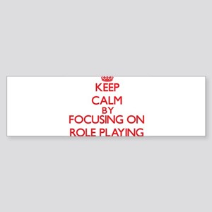 Keep Calm by focusing on Role-Playi Bumper Sticker