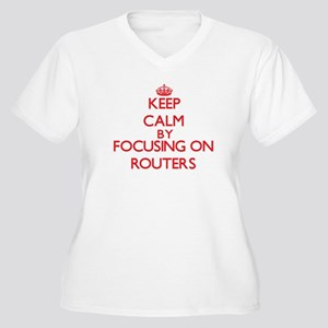Keep Calm by focusing on Routers Plus Size T-Shirt