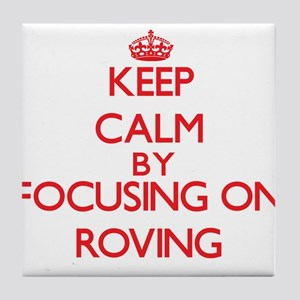 Keep Calm by focusing on Roving Tile Coaster