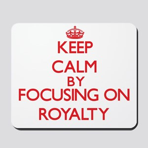Keep Calm by focusing on Royalty Mousepad