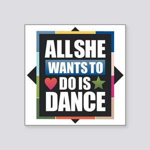 All She Wants to do is Dance Sticker