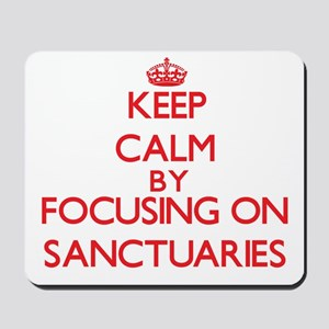 Keep Calm by focusing on Sanctuaries Mousepad