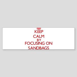 Keep Calm by focusing on Sandbags Bumper Sticker