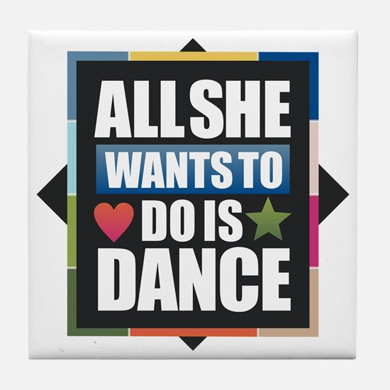 All She Wants to do is Dance Tile Coaster