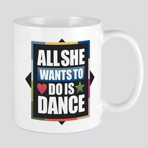 All She Wants to do is Dance Mugs