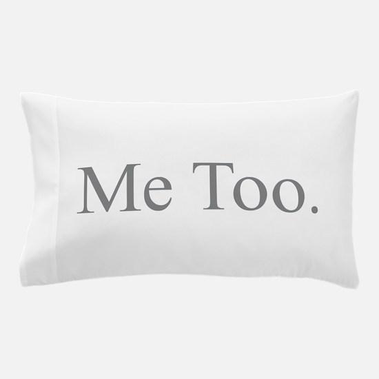 Me Too - Gray Pillow Case