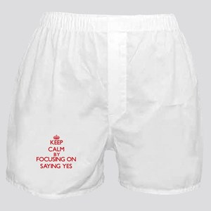 Keep Calm by focusing on Saying Yes Boxer Shorts